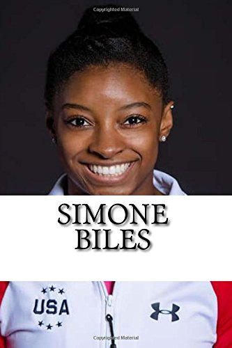Simone Biles: A Biography