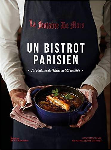 Un Bistrot Parisien La Fontaine De Mars En 50 Recettes Cuisine