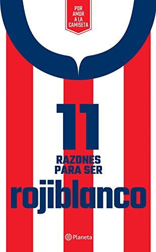 11 Razones para ser rojiblanco (Spanish Edition) by [México, Planeta, Planeta