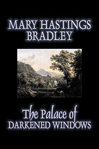 The Palace of Darkened Windows by Mary Hastings Bradley, Fiction, Romance, Mystery & Detective, Action & Adventure