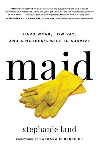 Maid: Hard Work, Low Pay, and a Mother's Will to Survive by [Land, Stephanie]