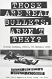 Those Are Real Bullets, Aren't They?: Bloody Sunday, Derry, 30 January 1972 by Pringle, Peter, Jacobson, Philip (2011) Paperback