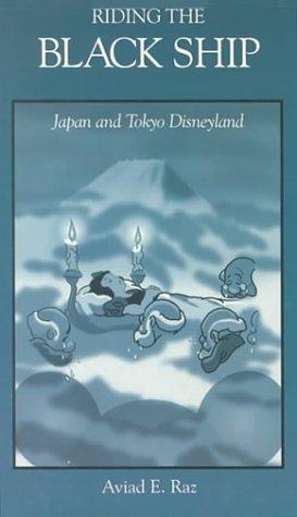 Riding the Black Ship: Japan and Tokyo Disneyland (Harvard East Asian Monographs)