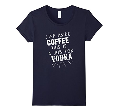 Women's Step Aside Coffee This is a Job for Vodka T-Shirt Medium Navy