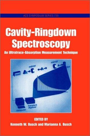 Cavity-Ringdown Spectroscopy. An Ultratrace-Absorption Measurement Technique (ACS Symposium Series, Volume 720)