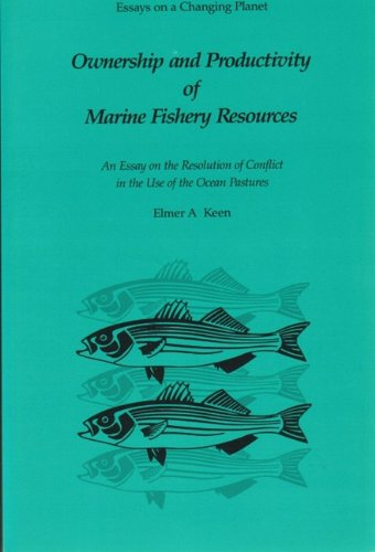 Ownership And Productivity Of Marine Fishery Resources An Essay On The Resolution Of Conflict In The Use Of The Ocean Pastures Essays On A Changing Planet Keen Elmer A 9780939923052 Amazon Com Books