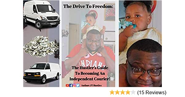 The Drive To Freedom: The Hustler's Guide To Becoming An Independent Courier