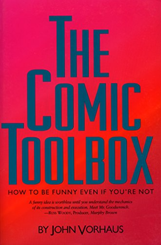 The Comic Toolbox: How to Be Funny Even If You