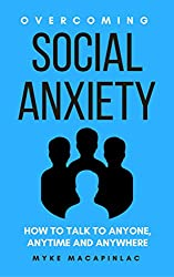 Overcoming Social Anxiety: How to Talk to Anyone, Anytime and Anywhere