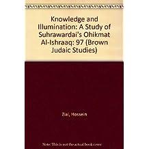 Knowledge and Illumination: A Study of Suhrawardis Hikmat Alishraq