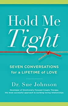 Hold Me Tight: Seven Conversations for a Lifetime of Love by [Johnson, Sue]