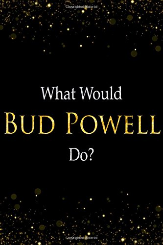 What Would Bud Powell Do?: Bud Powell Designer Notebook PDF