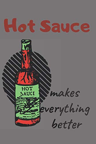 (Hot Sauce Lovers Blank Lined Journal Notebook: A daily diary, composition or log book, gift idea for people who love hot sauce, picante sauce, salsa!!)