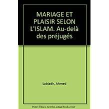 Mariage et plaisir selon l'Islam. Au-dela des prejuges