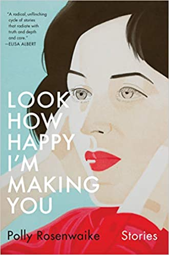 Look How Happy I'm Making You: Stories Hardcover – March 19, 2019