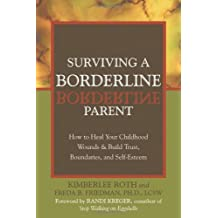 Surviving a Borderline Parent: How to Heal Your Childhood Wounds and Build Trust, Boundaries, and Self-Esteem: How to Heal Your Childhood Wounds and Build Trust, Boundaries and Self-esteem