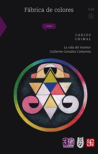Fábrica de colores. La vida del inventor Guillermo González Camarena (La Ciencia Para Todos)
