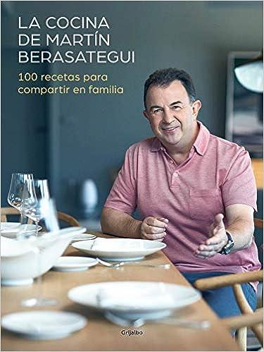 La Cocina De Martín Berasategui: 100 Recetas Para Compartir En Familia por Martín Berasategui epub