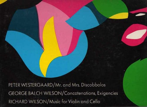 Peter Westergaard: Mr. and Mrs. Discobbolos; George Balch Wilson: Concatenations & Exigencies; Richard Wilson: Music for Violin and Cello [LP Record]