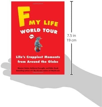 F My Life World Tour: Lifes Crappiest Moments from Around the Globe