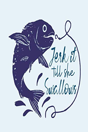 Jerk It Till She Swallows: 110 Pages 6x9 Fisherman's Journal