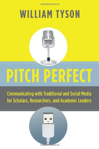 Pitch Perfect: Communicating with Traditional and Social Media for Scholars, Researchers, and Academic Leaders PDF