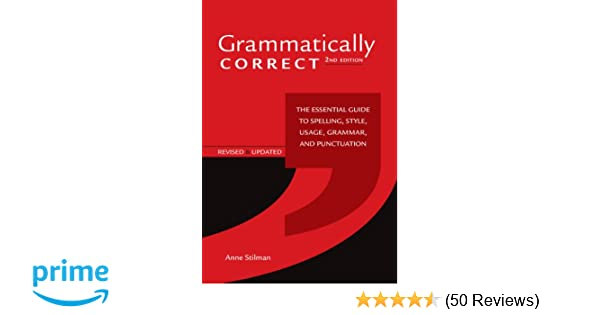 Grammatically Correct The Essential Guide To Spelling Style Usage
