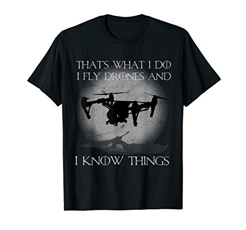 I Fly Drones And I Know Things Funny Drone Pilot T-Shirt