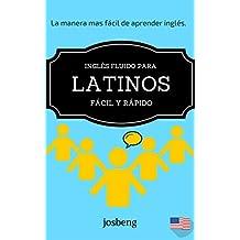 Inglés fluido para latinos rápido y fácil.: La manera mas fácil de aprender Inglés. (Spanish Edition)