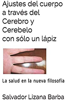 Ajustes del cuerpo a través del Cerebro y Cerebelo con sólo un lápiz: Salvador Lizana