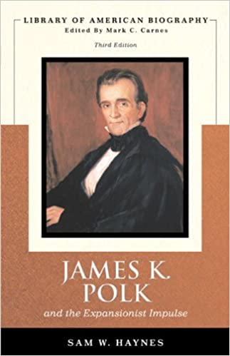 James K. Polk and the Expansionist Impulse, 3rd Edition (Library of American Biography Series)