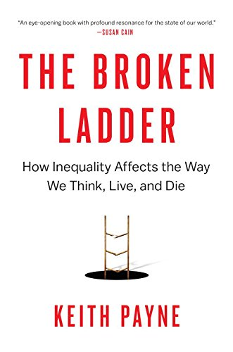 the-broken-ladder-how-inequality-affects-the-way-we-think-live-and-die