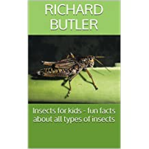 Insects for kids - fun facts about all types of insects: Fun Animal Facts (Fun animal facts about.. Book 1)