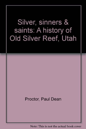 (Silver, Sinners & Saints: A History of Old Silver Reef,)
