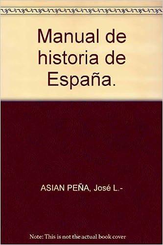 Manual de historia de España. Tapa blanda by ASIAN PEÑA, José L ...