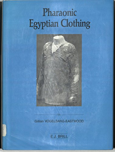 Pharaonic Egyptian Clothing (Studies in Textile and Costume History, Vol 2)