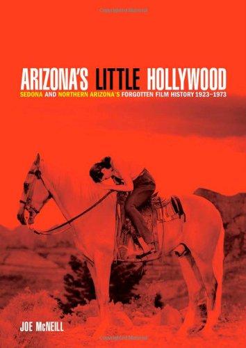Arizona's Little Hollywood: Sedona and Northern Arizona's Forgotten Film History 1923–1973 (Sedona Monthly Books) PDF