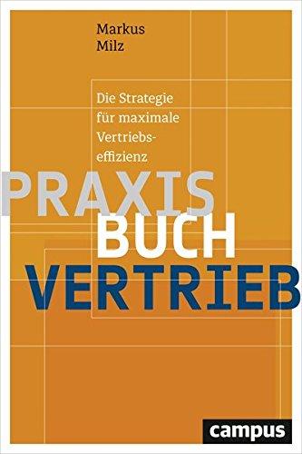 Praxisbuch Vertrieb: Die Strategie für maximale Vertriebseffizienz Gebundenes Buch – 12. Januar 2017 Markus Milz Campus Verlag 359350670X Absatz / Marketing