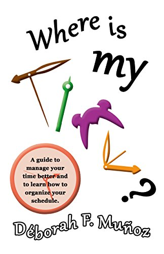 [FREE] Where is my time?: A guide to manage your time better and to learn how to organize your schedule.<br />[D.O.C]