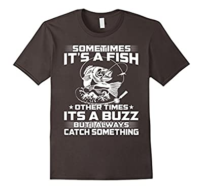Sometimes it's a fish other times it's a buzz funny t-shirt