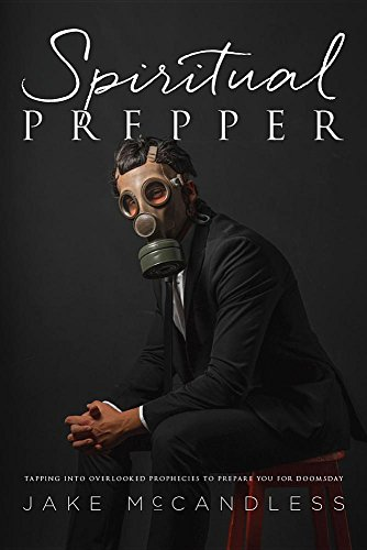 Spiritual Prepper: Tapping into Overlooked Prophecies to Prepare You for Doomsday