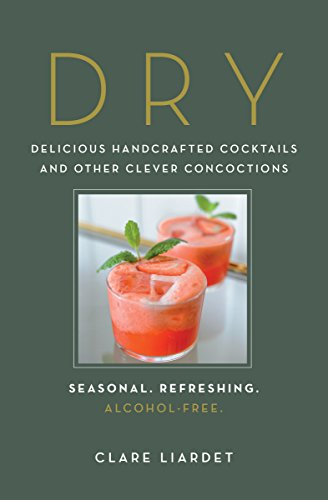 F.r.e.e Dry: Delicious Handcrafted Cocktails and Other Clever Concoctions―Seasonal, Refreshing, Alcohol-Fr<br />[K.I.N.D.L.E]