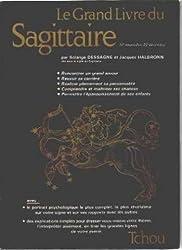 Les Grands livres du zodiaque... Tome 6 : Le Grand livre du Sagittaire