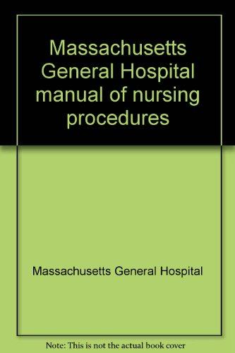 Massachusetts General Hospital manual of nursing procedures