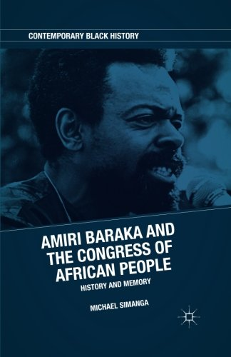 Search : Amiri Baraka and the Congress of African People: History and Memory (Contemporary Black History)