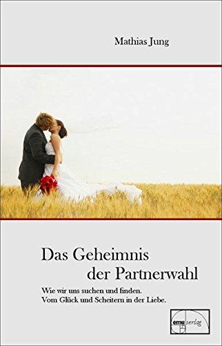 Das Geheimnis der Partnerwahl: Warum wir uns suchen und finden. Vom Glück und Scheitern der Liebe.: Warum wir uns suchen und finden. Vom Glück und Scheitern in der Liebe (Aus der Sprechstunde)