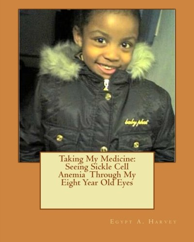 Taking My Medicine:  Seeing Sickle Cell Anemia  Through My Eight Year Old Eyes: One Child's Perspective
