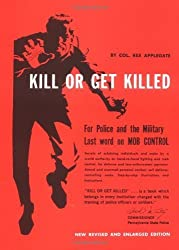 By Rex Applegate - Kill Or Get Killed: Riot Control Techniques, Manhandling, and Clo (New Rev. and Enl. Ed) (1976-10-16) [Hardcover]