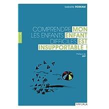 Mon enfant est insupportable !: Comprendre les enfants difficiles (Santé en soi) (French Edition)