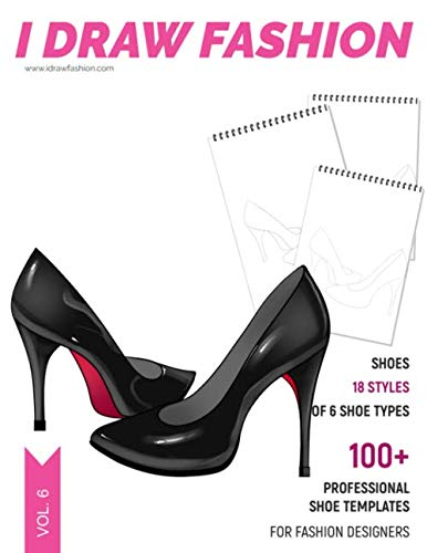 Shoes: 100+ Professional Shoe Templates for Fashion Designers: Fashion Sketchpad with 18 Styles of 6 Shoe Types